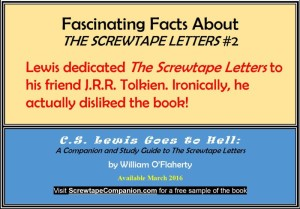 Lewis dedicated The Screwtape Letters to his friend J.R.R. Tolkien. Ironically, he actually disliked the book!
