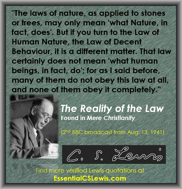 the law of nature according to c s lewis mere christianity This book explores the law of human nature, the reality of the law, common objections, and what lies  according to lewis, what lies behind the law of human nature how do you respond to his views  mere christianity by c s lewis discussion guide mere christianity(harpersanfrancisco, 2001) provides a powerful case for the christian faith it.